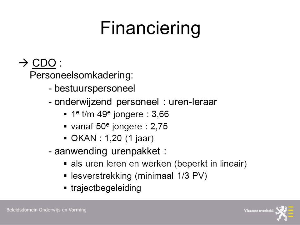 Financiering  CDO : Personeelsomkadering: - bestuurspersoneel - onderwijzend personeel : uren-leraar  1 e t/m 49 e jongere : 3,66  vanaf 50 e jongere : 2,75  OKAN : 1,20 (1 jaar) - aanwending urenpakket :  als uren leren en werken (beperkt in lineair)  lesverstrekking (minimaal 1/3 PV)  trajectbegeleiding