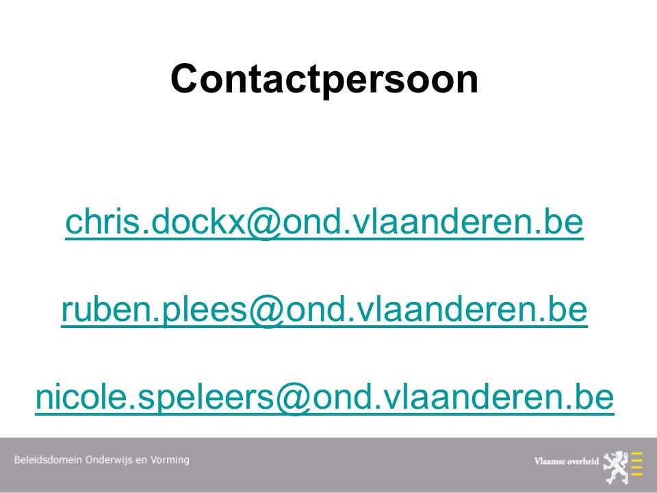 Contactpersoon chris.dockx@ond.vlaanderen.be ruben.plees@ond.vlaanderen.be nicole.speleers@ond.vlaanderen.be chris.dockx@ond.vlaanderen.be ruben.plees@ond.vlaanderen.be nicole.speleers@ond.vlaanderen.be
