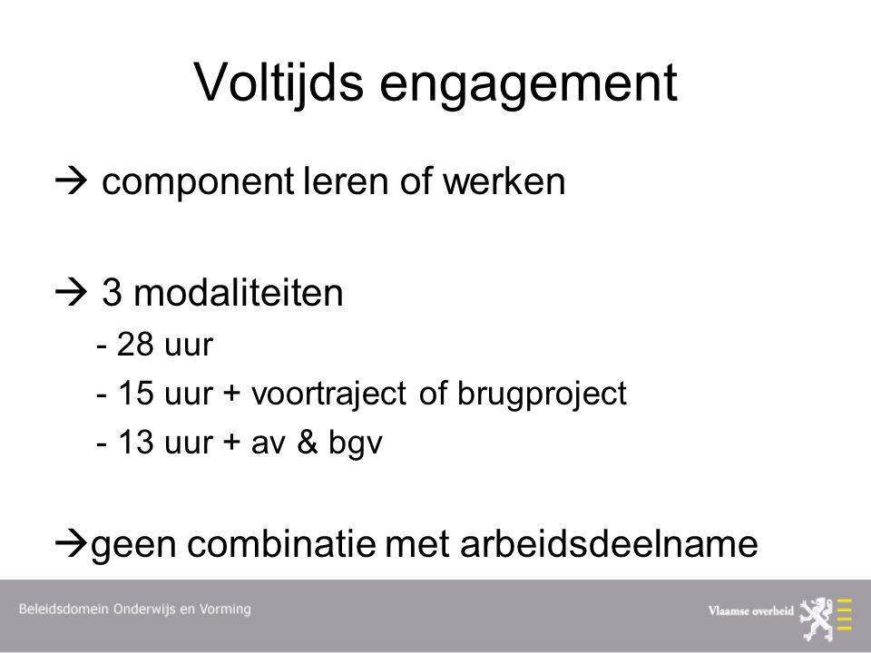 Voltijds engagement  component leren of werken  3 modaliteiten - 28 uur - 15 uur + voortraject of brugproject - 13 uur + av & bgv  geen combinatie met arbeidsdeelname