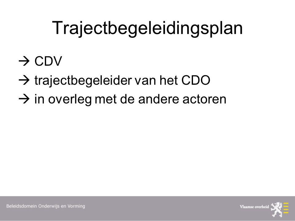 Trajectbegeleidingsplan  CDV  trajectbegeleider van het CDO  in overleg met de andere actoren