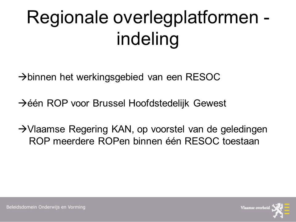 Regionale overlegplatformen - indeling  binnen het werkingsgebied van een RESOC  één ROP voor Brussel Hoofdstedelijk Gewest  Vlaamse Regering KAN, op voorstel van de geledingen ROP meerdere ROPen binnen één RESOC toestaan