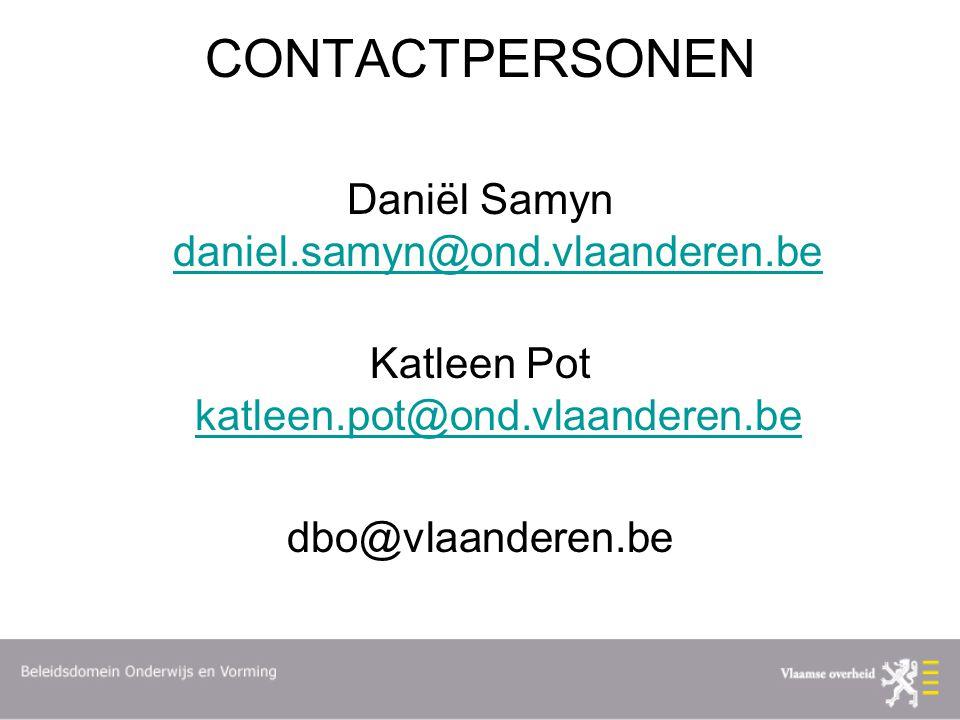CONTACTPERSONEN Daniël Samyn daniel.samyn@ond.vlaanderen.be daniel.samyn@ond.vlaanderen.be Katleen Pot katleen.pot@ond.vlaanderen.be katleen.pot@ond.vlaanderen.be dbo@vlaanderen.be