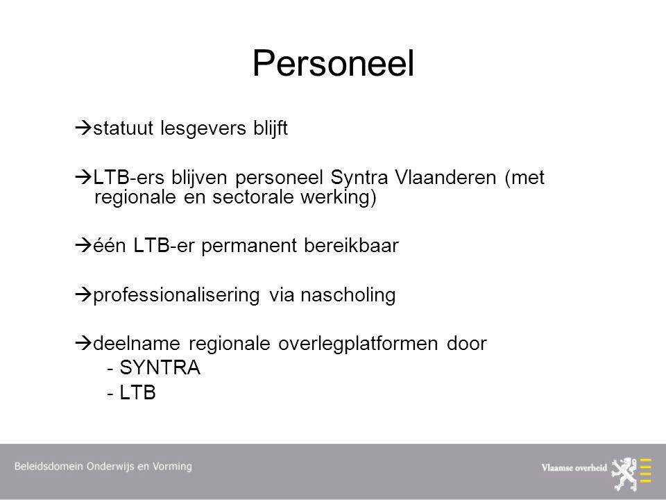 Personeel  statuut lesgevers blijft  LTB-ers blijven personeel Syntra Vlaanderen (met regionale en sectorale werking)  één LTB-er permanent bereikbaar  professionalisering via nascholing  deelname regionale overlegplatformen door - SYNTRA - LTB