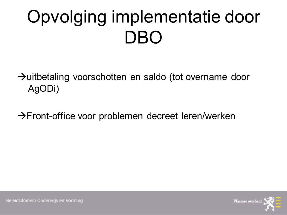 Opvolging implementatie door DBO  uitbetaling voorschotten en saldo (tot overname door AgODi)  Front-office voor problemen decreet leren/werken
