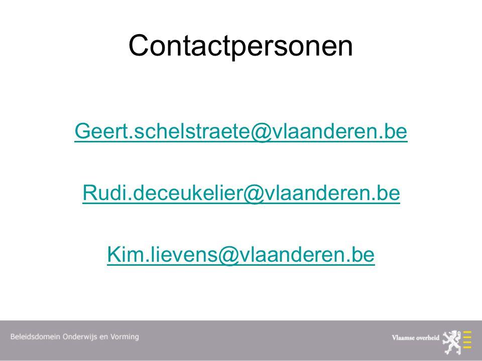 Contactpersonen Geert.schelstraete@vlaanderen.be Rudi.deceukelier@vlaanderen.be Kim.lievens@vlaanderen.be