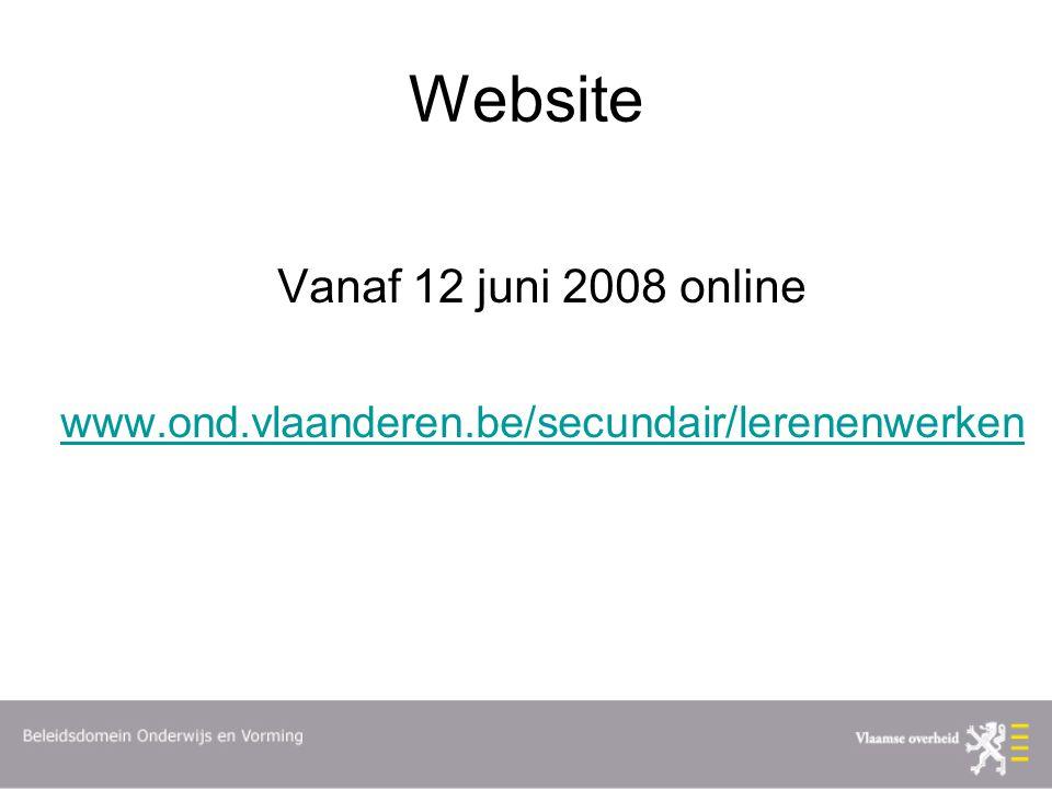 Website Vanaf 12 juni 2008 online www.ond.vlaanderen.be/secundair/lerenenwerken