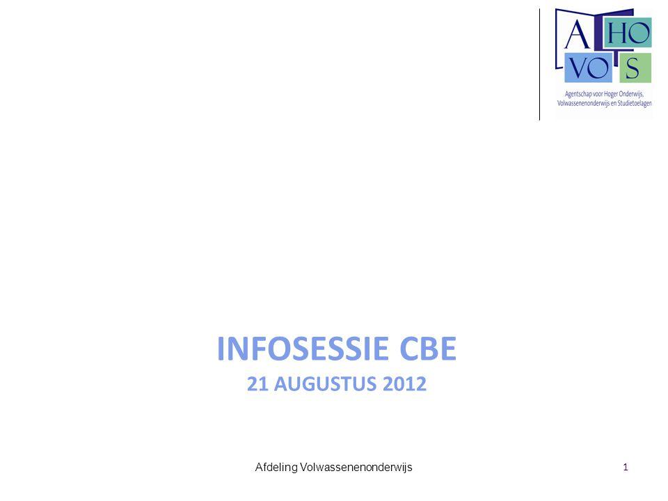 INFOSESSIE CBE 21 AUGUSTUS 2012 Afdeling Volwassenenonderwijs 1