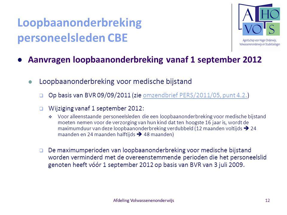 Afdeling Volwassenenonderwijs Loopbaanonderbreking personeelsleden CBE Aanvragen loopbaanonderbreking vanaf 1 september 2012 Loopbaanonderbreking voor