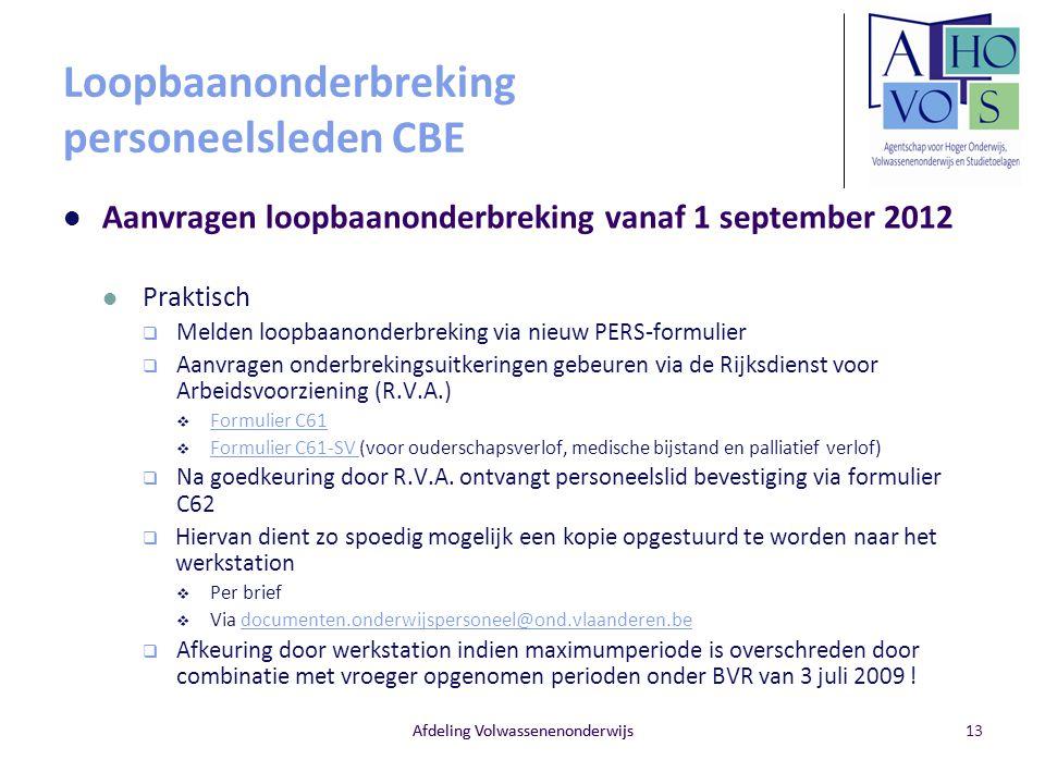 Afdeling Volwassenenonderwijs Loopbaanonderbreking personeelsleden CBE Aanvragen loopbaanonderbreking vanaf 1 september 2012 Praktisch  Melden loopba