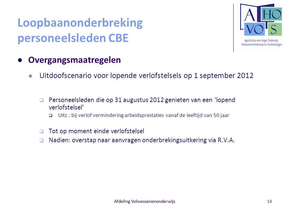 Afdeling Volwassenenonderwijs Loopbaanonderbreking personeelsleden CBE Overgangsmaatregelen Uitdoofscenario voor lopende verlofstelsels op 1 september