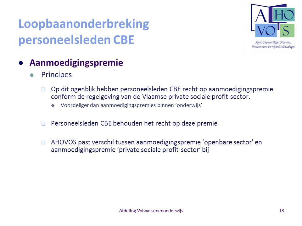Afdeling Volwassenenonderwijs Loopbaanonderbreking personeelsleden CBE Aanmoedigingspremie Principes  Op dit ogenblik hebben personeelsleden CBE rech