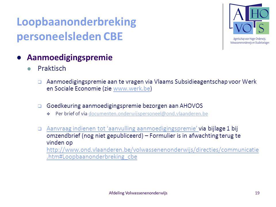Afdeling Volwassenenonderwijs Loopbaanonderbreking personeelsleden CBE Aanmoedigingspremie Praktisch  Aanmoedigingspremie aan te vragen via Vlaams Su