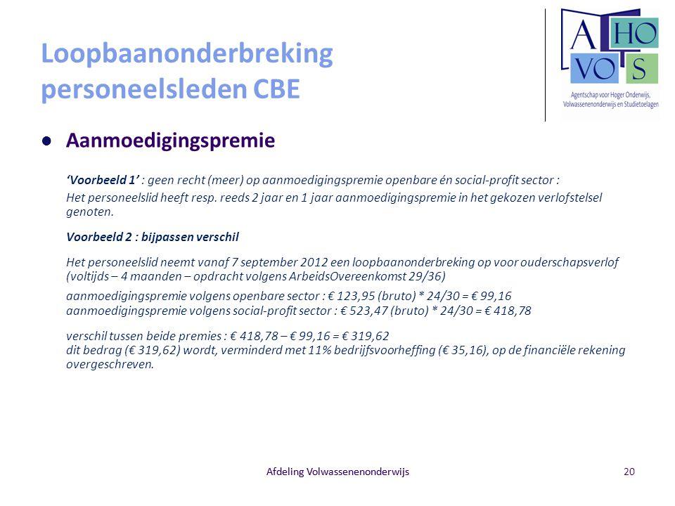 Afdeling Volwassenenonderwijs Loopbaanonderbreking personeelsleden CBE Aanmoedigingspremie 'Voorbeeld 1' : geen recht (meer) op aanmoedigingspremie op