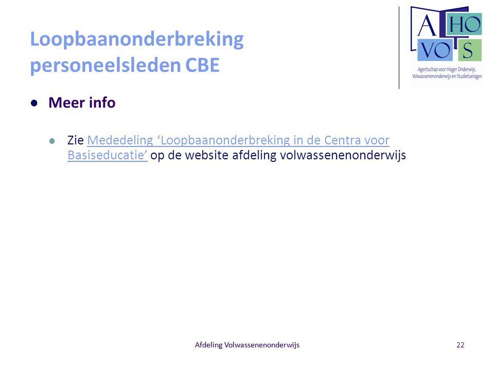 Afdeling Volwassenenonderwijs Loopbaanonderbreking personeelsleden CBE Meer info Zie Mededeling 'Loopbaanonderbreking in de Centra voor Basiseducatie'