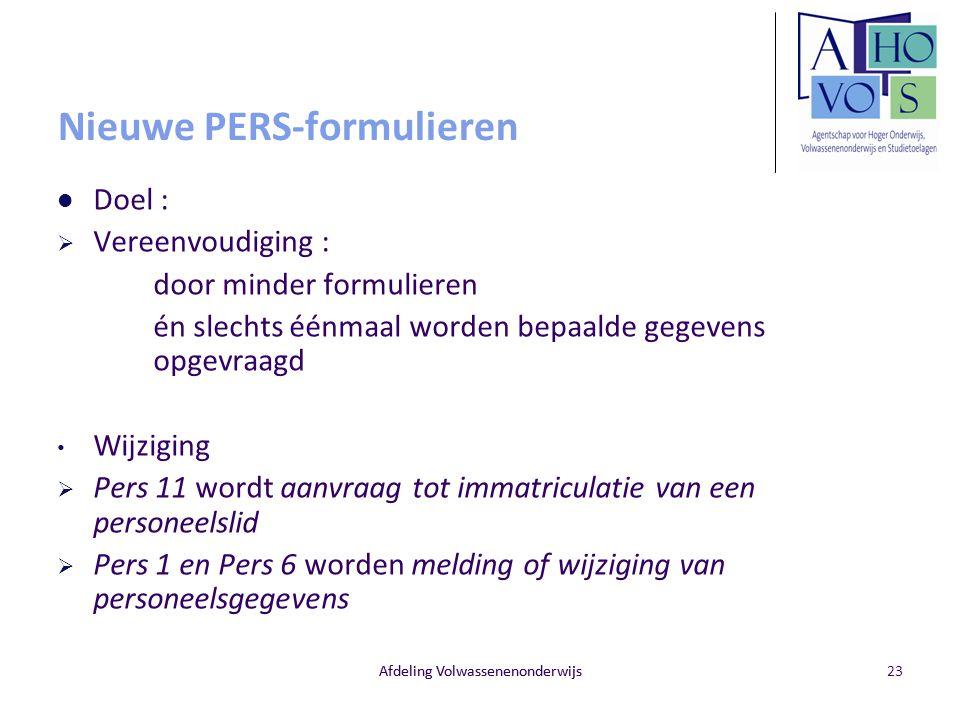 Afdeling Volwassenenonderwijs Nieuwe PERS-formulieren Doel :  Vereenvoudiging : door minder formulieren én slechts éénmaal worden bepaalde gegevens o