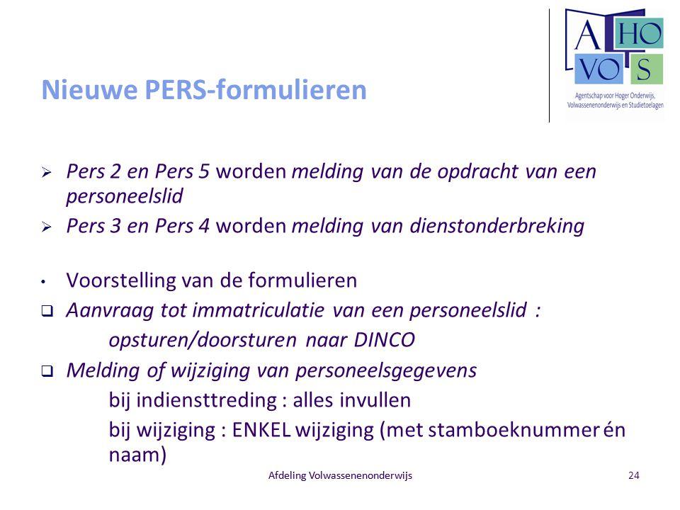 Afdeling Volwassenenonderwijs Nieuwe PERS-formulieren  Pers 2 en Pers 5 worden melding van de opdracht van een personeelslid  Pers 3 en Pers 4 worde
