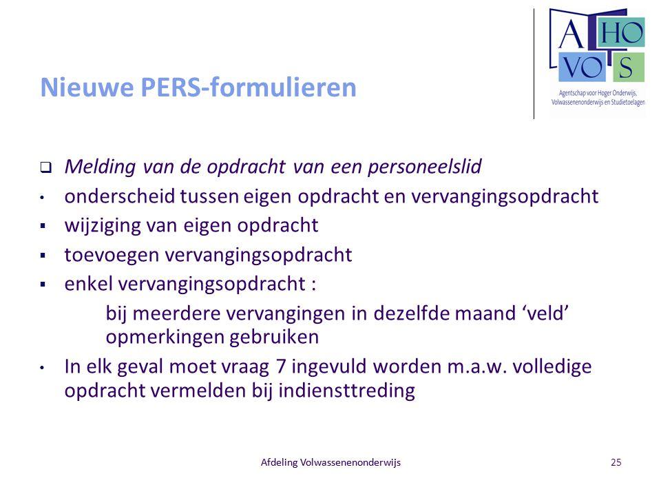 Afdeling Volwassenenonderwijs Nieuwe PERS-formulieren  Melding van de opdracht van een personeelslid onderscheid tussen eigen opdracht en vervangings