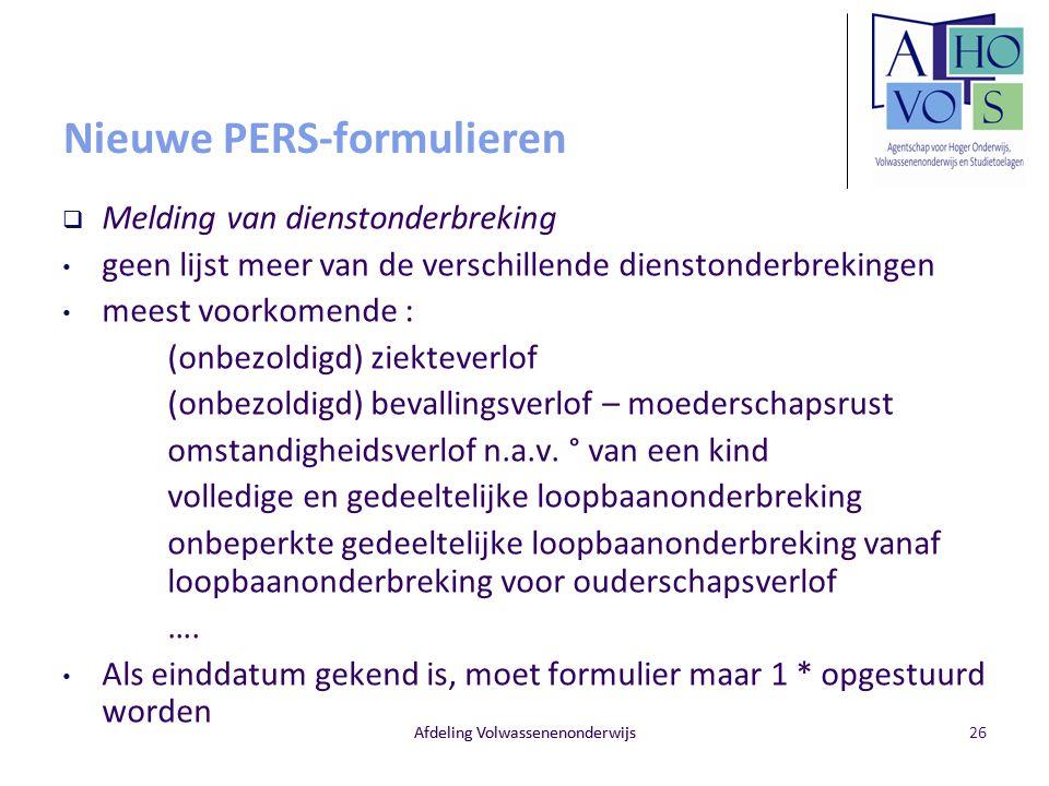 Afdeling Volwassenenonderwijs Nieuwe PERS-formulieren  Melding van dienstonderbreking geen lijst meer van de verschillende dienstonderbrekingen meest