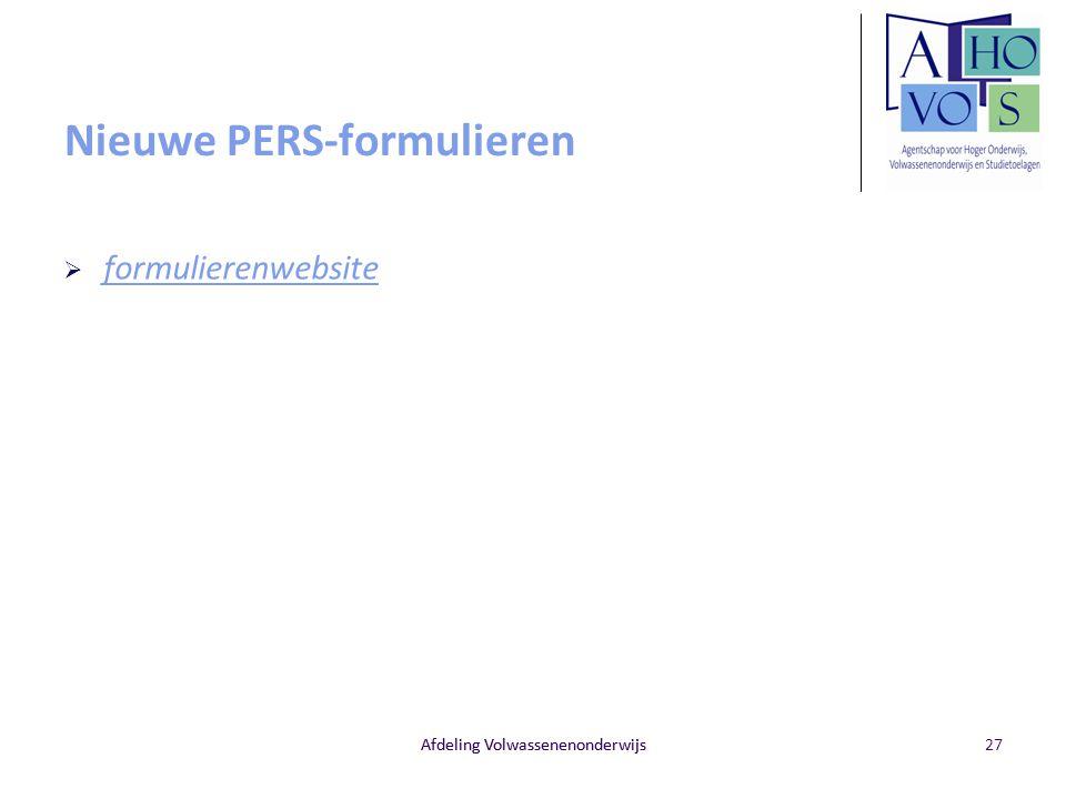 Afdeling Volwassenenonderwijs Nieuwe PERS-formulieren  formulierenwebsite formulierenwebsite Afdeling Volwassenenonderwijs27