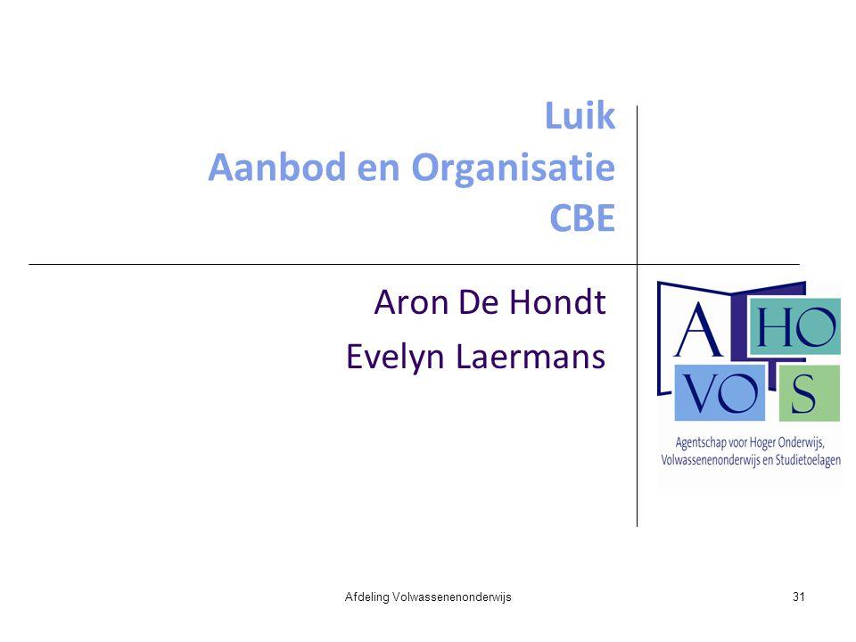 Luik Aanbod en Organisatie CBE Aron De Hondt Evelyn Laermans Afdeling Volwassenenonderwijs31