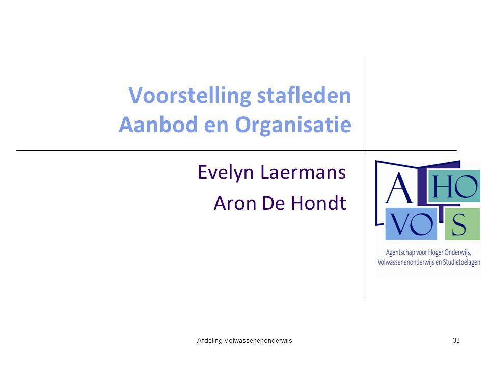 Voorstelling stafleden Aanbod en Organisatie Evelyn Laermans Aron De Hondt Afdeling Volwassenenonderwijs33
