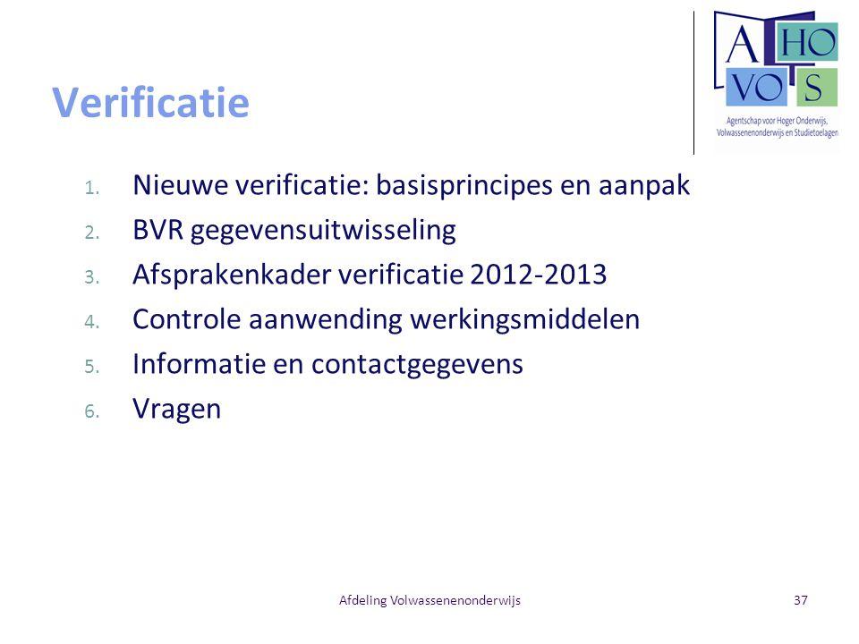 Verificatie 1. Nieuwe verificatie: basisprincipes en aanpak 2. BVR gegevensuitwisseling 3. Afsprakenkader verificatie 2012-2013 4. Controle aanwending