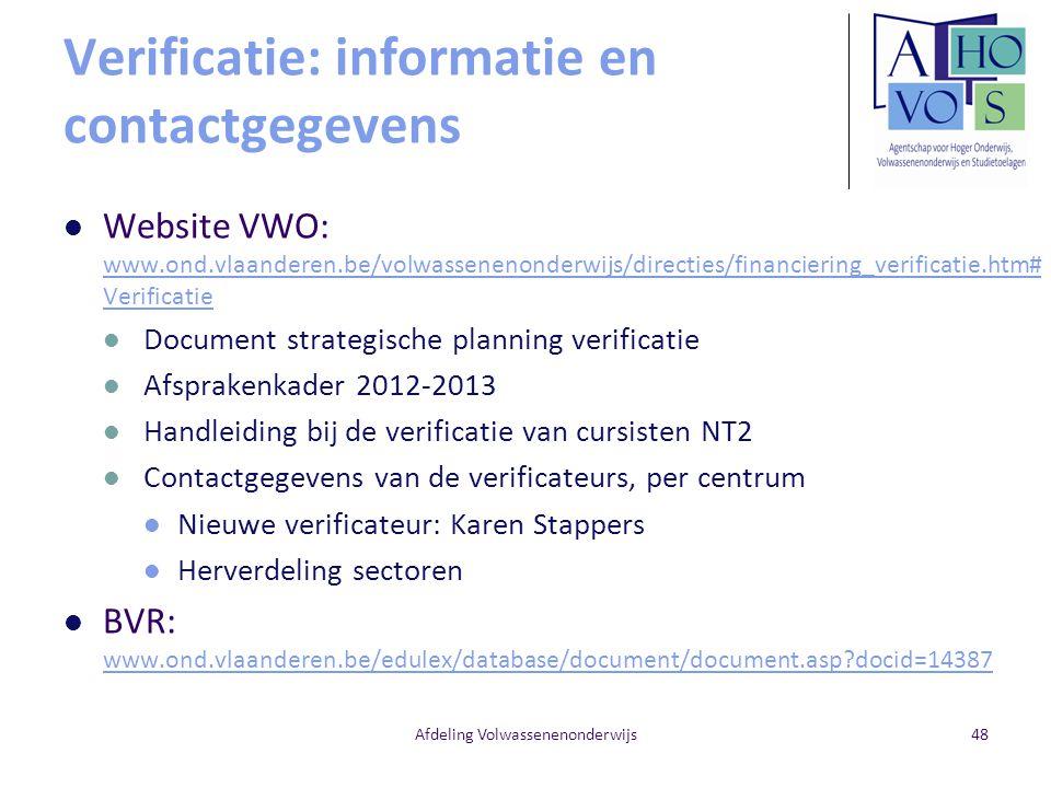 Verificatie: informatie en contactgegevens Website VWO: www.ond.vlaanderen.be/volwassenenonderwijs/directies/financiering_verificatie.htm# Verificatie