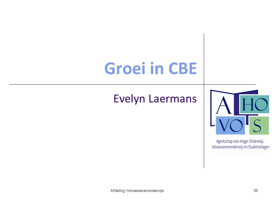 Groei in CBE Evelyn Laermans Afdeling Volwassenenonderwijs50