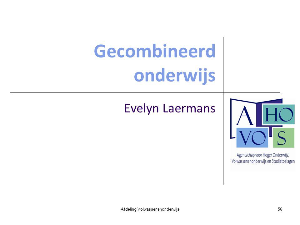 Gecombineerd onderwijs Evelyn Laermans Afdeling Volwassenenonderwijs56