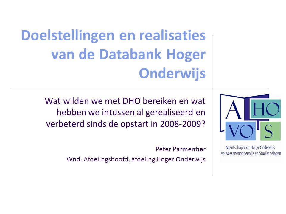 Doelstellingen en realisaties van de Databank Hoger Onderwijs Wat wilden we met DHO bereiken en wat hebben we intussen al gerealiseerd en verbeterd sinds de opstart in 2008-2009.
