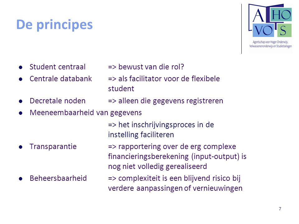 7 De principes Student centraal => bewust van die rol? Centrale databank => als facilitator voor de flexibele student Decretale noden => alleen die ge