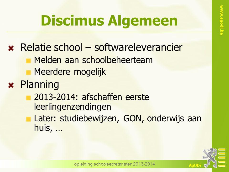 www.agodi.be AgODi Discimus Algemeen Relatie school – softwareleverancier Melden aan schoolbeheerteam Meerdere mogelijk Planning 2013-2014: afschaffen