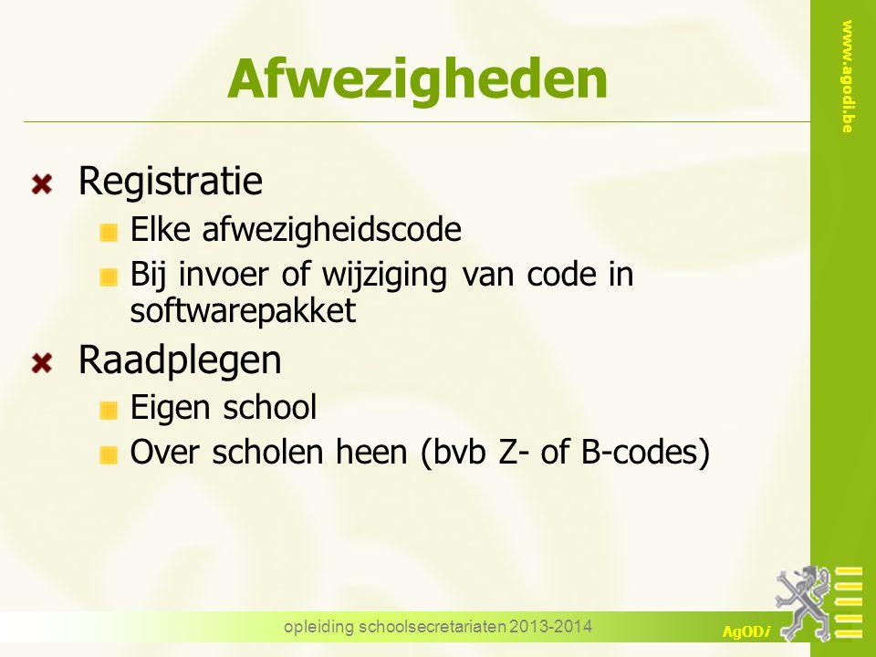 www.agodi.be AgODi Afwezigheden Registratie Elke afwezigheidscode Bij invoer of wijziging van code in softwarepakket Raadplegen Eigen school Over scho