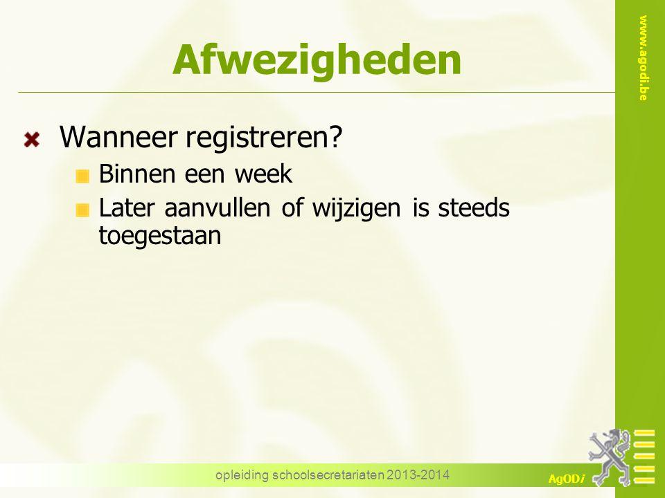 www.agodi.be AgODi Afwezigheden Wanneer registreren? Binnen een week Later aanvullen of wijzigen is steeds toegestaan opleiding schoolsecretariaten 20