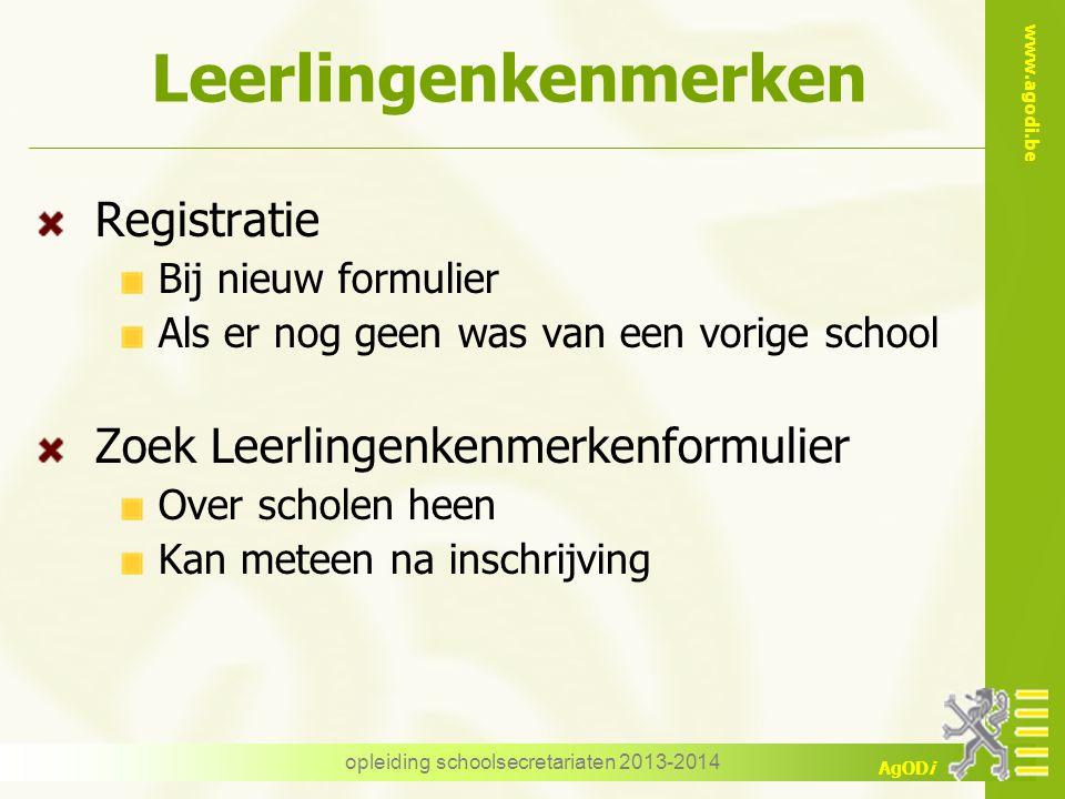 www.agodi.be AgODi Leerlingenkenmerken Registratie Bij nieuw formulier Als er nog geen was van een vorige school Zoek Leerlingenkenmerkenformulier Ove