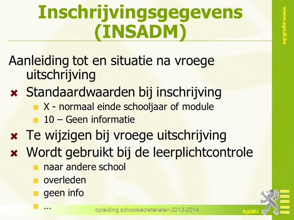 www.agodi.be AgODi Aanleiding tot en situatie na vroege uitschrijving Standaardwaarden bij inschrijving X - normaal einde schooljaar of module 10 – Ge