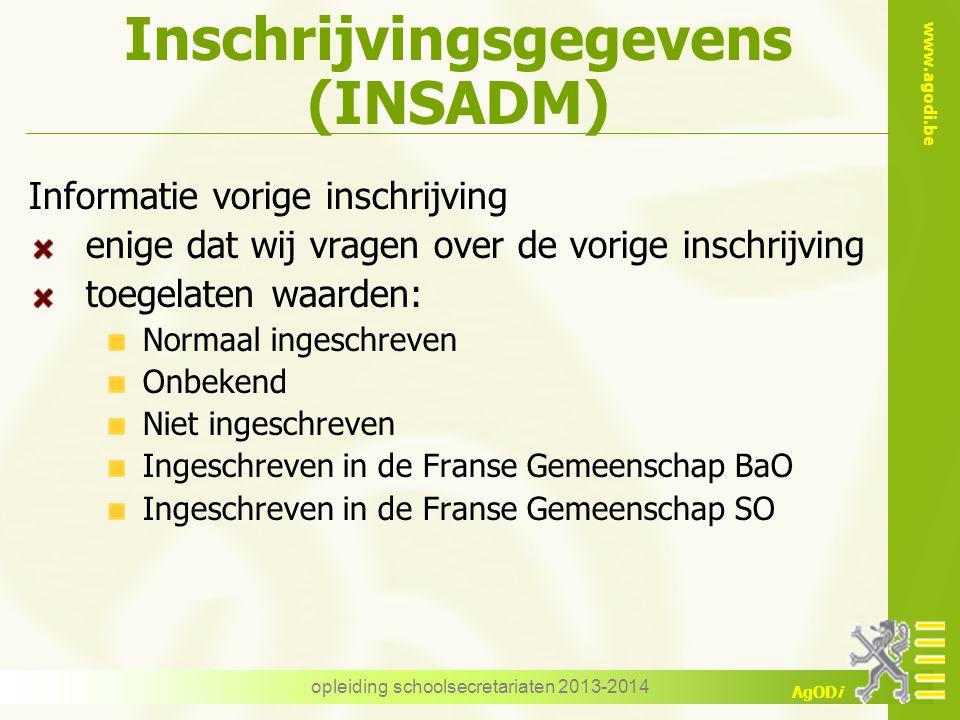 www.agodi.be AgODi Informatie vorige inschrijving enige dat wij vragen over de vorige inschrijving toegelaten waarden: Normaal ingeschreven Onbekend N