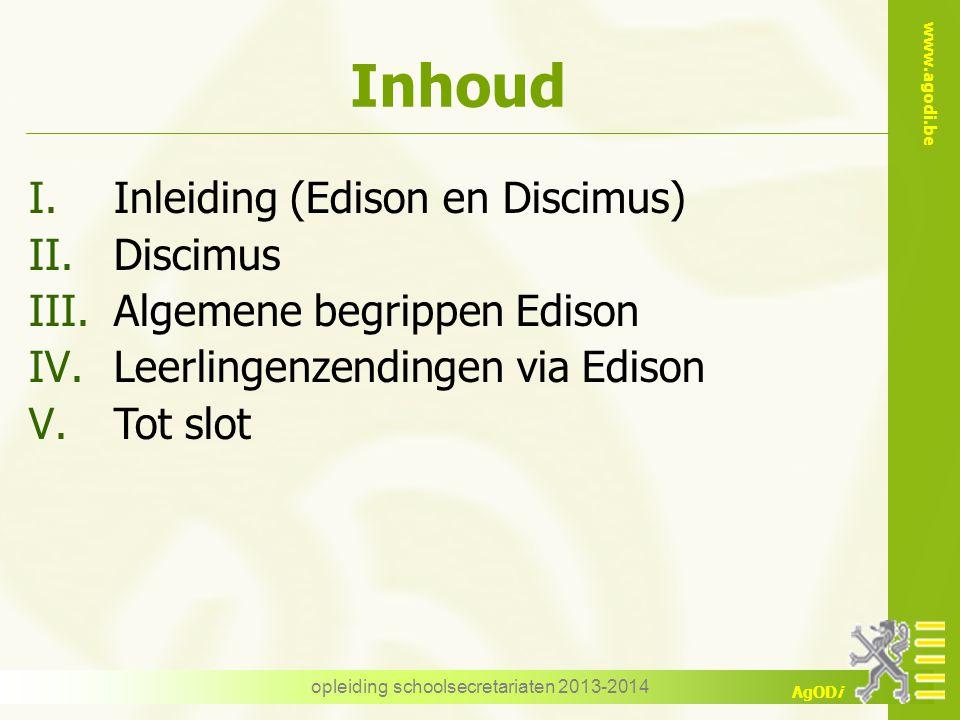 www.agodi.be AgODi Inhoud opleiding schoolsecretariaten 2013-2014 I.Inleiding (Edison en Discimus) II.Discimus III.Algemene begrippen Edison IV.Leerli