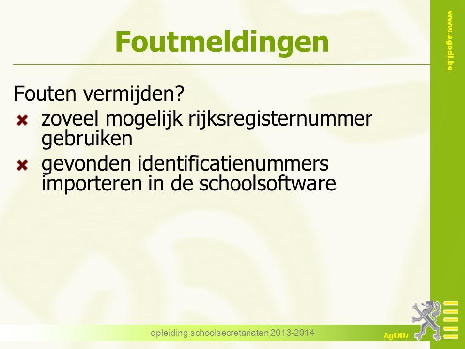 www.agodi.be AgODi Fouten vermijden? zoveel mogelijk rijksregisternummer gebruiken gevonden identificatienummers importeren in de schoolsoftware oplei