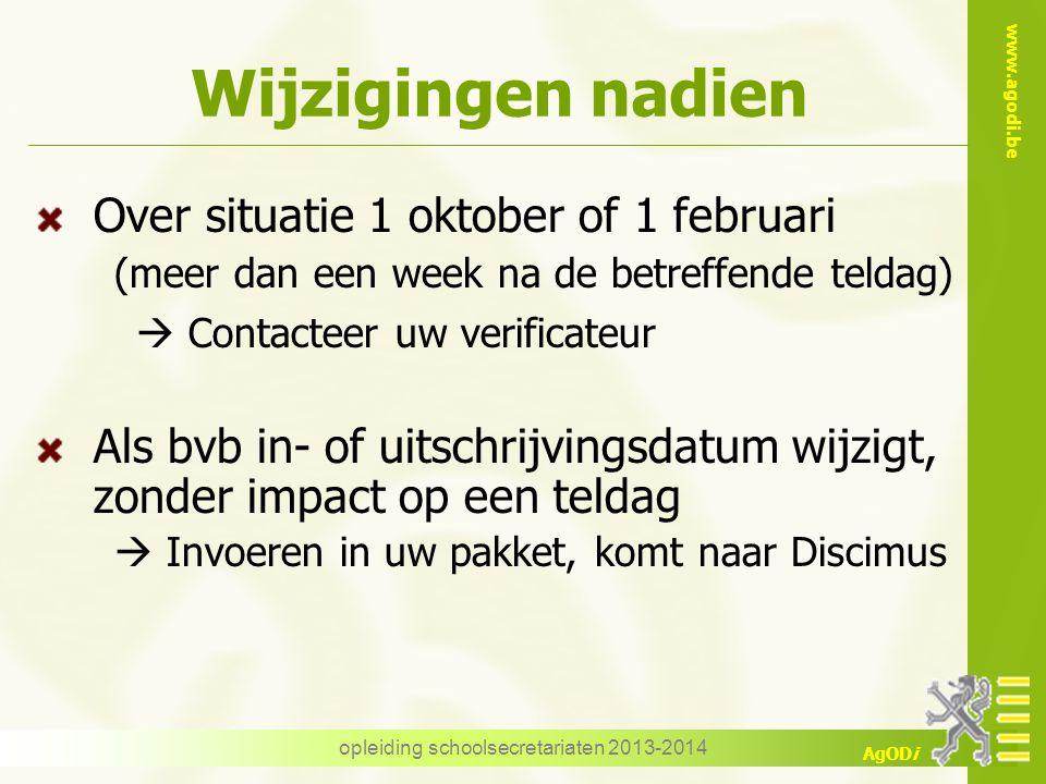 www.agodi.be AgODi Wijzigingen nadien Over situatie 1 oktober of 1 februari (meer dan een week na de betreffende teldag)  Contacteer uw verificateur