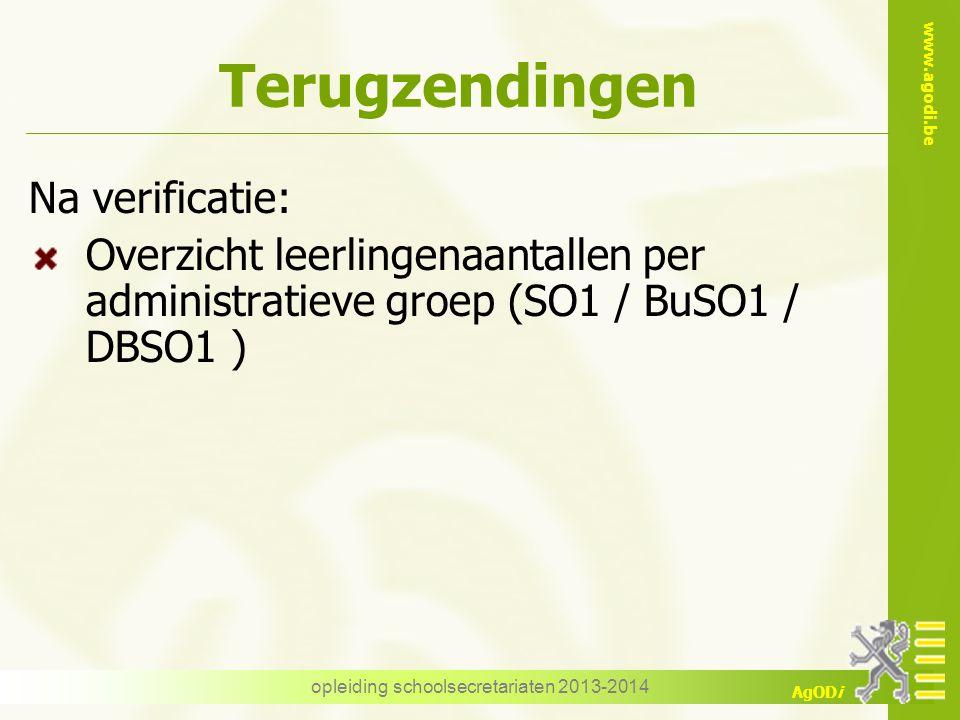 www.agodi.be AgODi Terugzendingen Na verificatie: Overzicht leerlingenaantallen per administratieve groep (SO1 / BuSO1 / DBSO1 ) opleiding schoolsecre