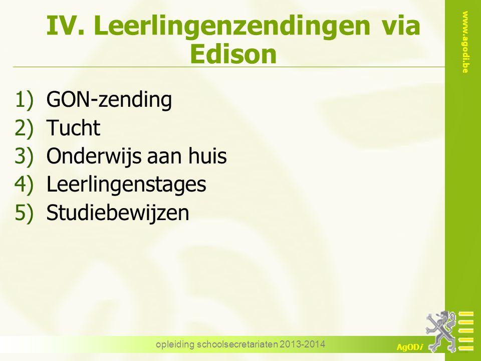 www.agodi.be AgODi IV. Leerlingenzendingen via Edison 1)GON-zending 2)Tucht 3)Onderwijs aan huis 4)Leerlingenstages 5)Studiebewijzen opleiding schools