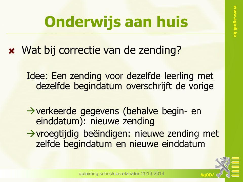 www.agodi.be AgODi Onderwijs aan huis Wat bij correctie van de zending? Idee: Een zending voor dezelfde leerling met dezelfde begindatum overschrijft