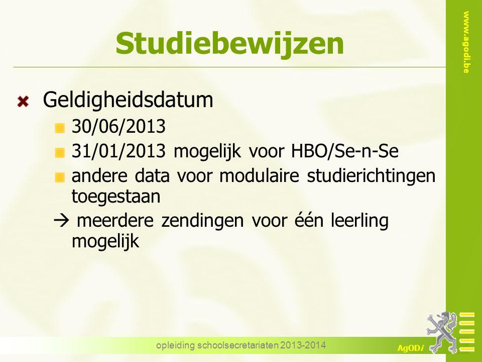 www.agodi.be AgODi Studiebewijzen Geldigheidsdatum 30/06/2013 31/01/2013 mogelijk voor HBO/Se-n-Se andere data voor modulaire studierichtingen toegest