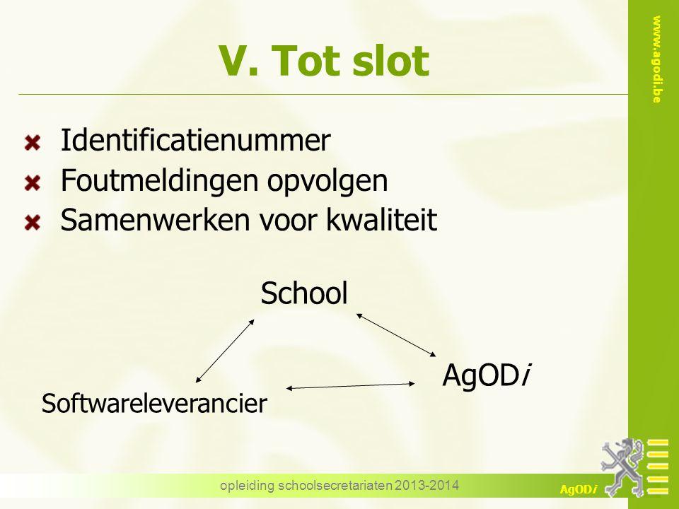 www.agodi.be AgODi V. Tot slot Identificatienummer Foutmeldingen opvolgen Samenwerken voor kwaliteit opleiding schoolsecretariaten 2013-2014 School So