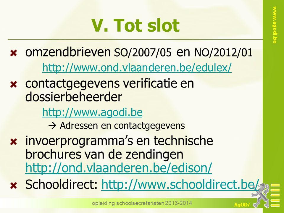 www.agodi.be AgODi V. Tot slot omzendbrieven SO/2007/05 en NO/2012/01 http://www.ond.vlaanderen.be/edulex/ contactgegevens verificatie en dossierbehee
