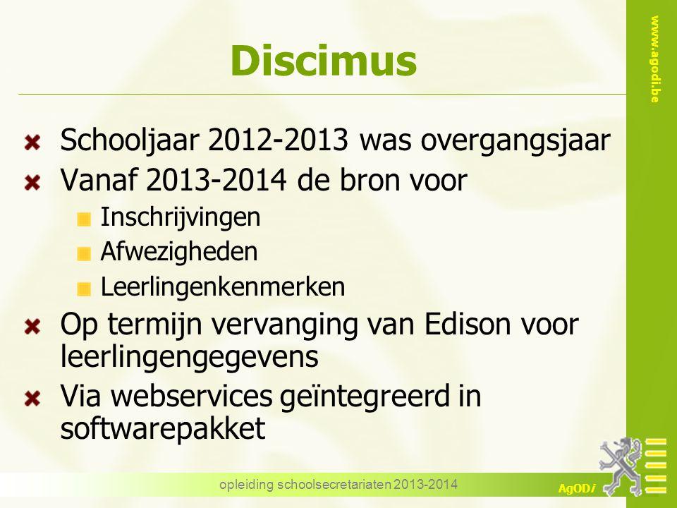 www.agodi.be AgODi Discimus Schooljaar 2012-2013 was overgangsjaar Vanaf 2013-2014 de bron voor Inschrijvingen Afwezigheden Leerlingenkenmerken Op ter