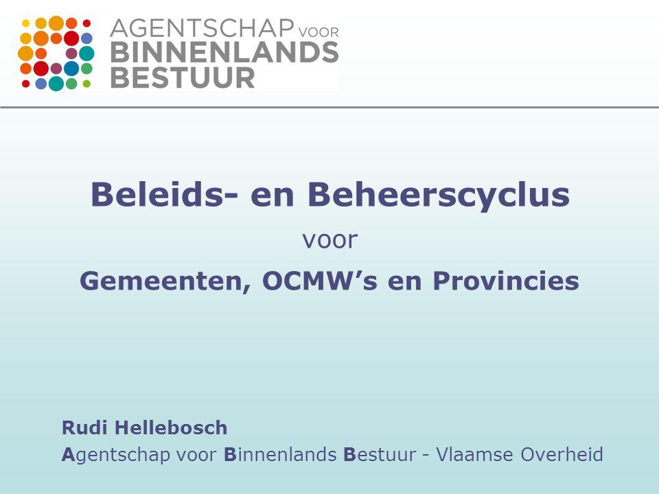 Beleids- en Beheerscyclus voor Gemeenten, OCMW's en Provincies Rudi Hellebosch Agentschap voor Binnenlands Bestuur - Vlaamse Overheid