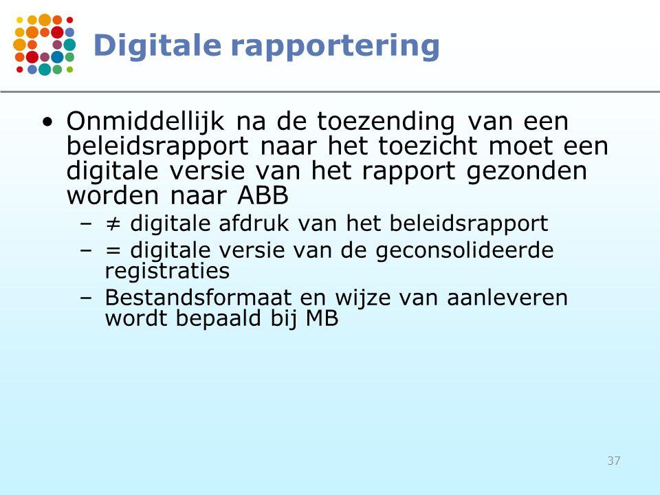 37 Digitale rapportering Onmiddellijk na de toezending van een beleidsrapport naar het toezicht moet een digitale versie van het rapport gezonden word