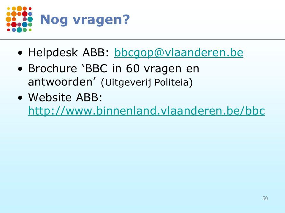 50 Nog vragen? Helpdesk ABB: bbcgop@vlaanderen.bebbcgop@vlaanderen.be Brochure 'BBC in 60 vragen en antwoorden' (Uitgeverij Politeia) Website ABB: htt